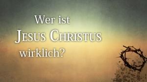 wer-ist-jesus-christus-wirklich